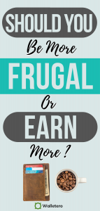 Be more frugal or earn more which is best